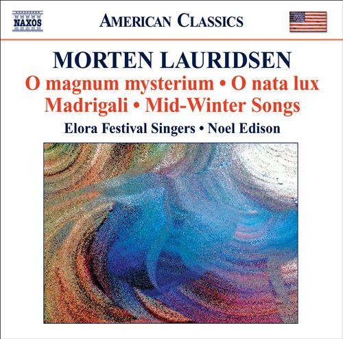 Morten Lauridsen: O magnum Mysterium; O nata lux; Madrigali; Mid-Winter Songs