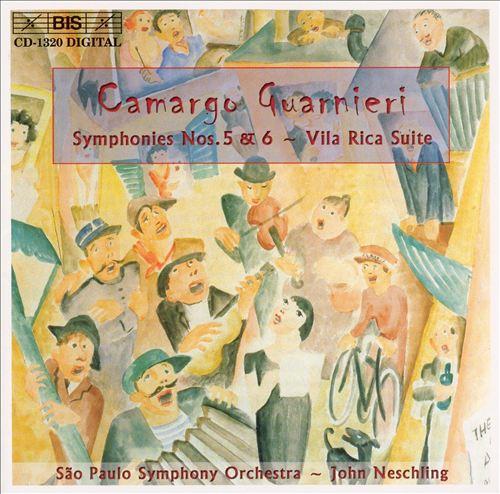 Camargo Guarnieri: Symphonies Nos. 5 & 6; Vila Rica Suite