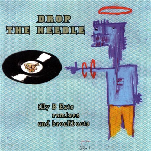 Drop the Needle: Illy B Eats Remixes and Breakbeat