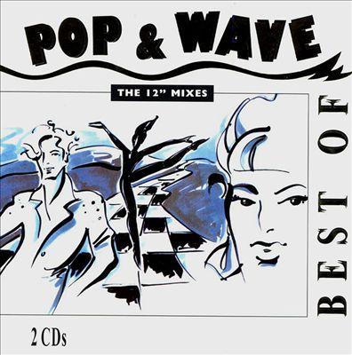 """Best of Pop & Wave: The 12"""" Mixes"""