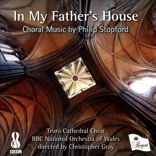 In My Father's House: Choral Music by Philip Stopford