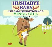 Hushabye Baby: Lullabye Renditions of Vince Gill