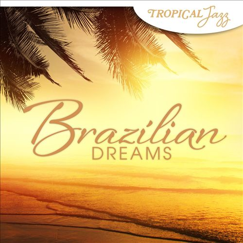 Tropical Jazz: Brazilian Dreams