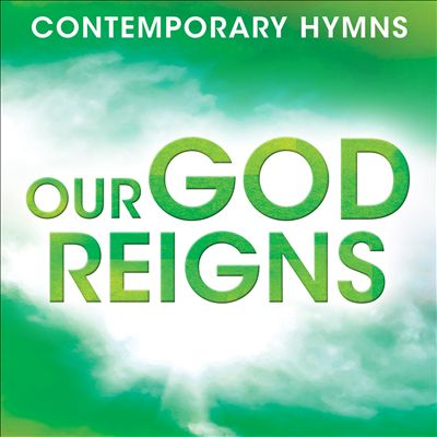 Contemporary Hymns: Our God Reigns