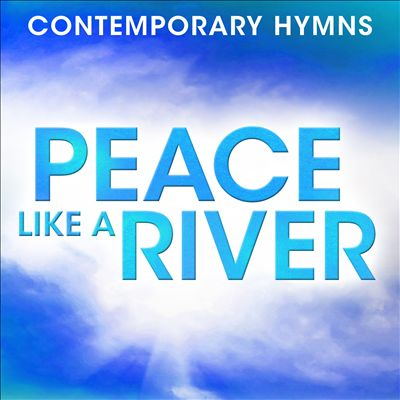 Contemporary Hymns: Peace Like a River