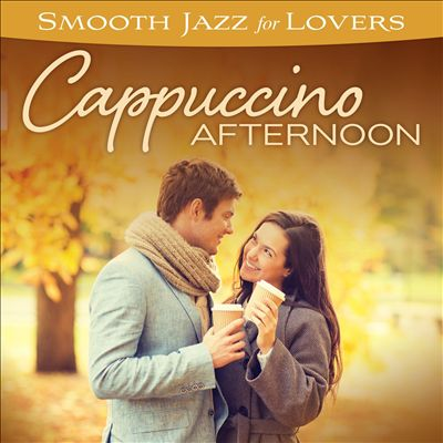 Smooth Jazz for Lovers: Cappuccino Afternoon