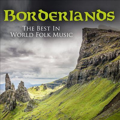 Borderlands: The Best of World Folk Music