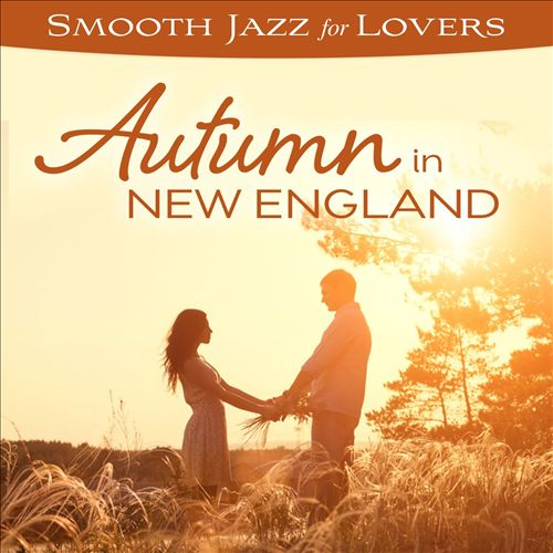 Smooth Jazz for Lovers: Autumn in New England