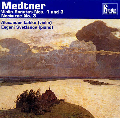 Medtner: Violin Sonatas 1 and 3; Nocturne No. 3