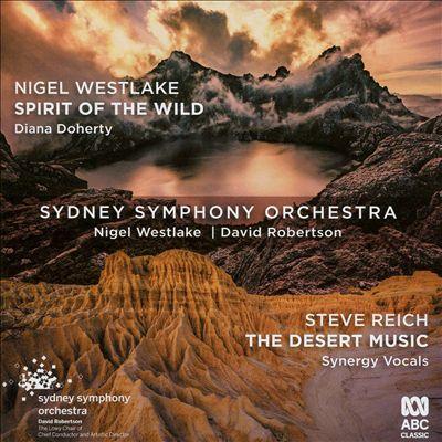 Nigel Westlake: Spirit of the Wild; Steve Reich: The Desert Music