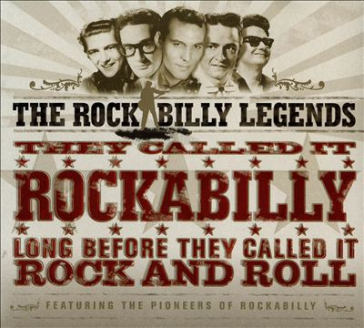 The Rockabilly Legends: They Called it Rockabilly Long Before They Called it Rock and Roll