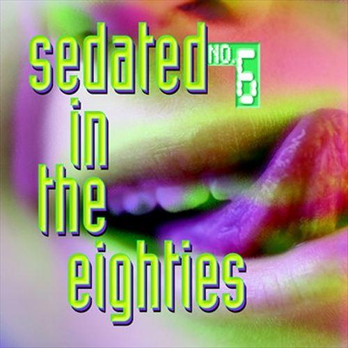 Sedated in the Eighties, Vol. 6