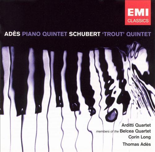 Adès: Piano Quintet; Schubert: