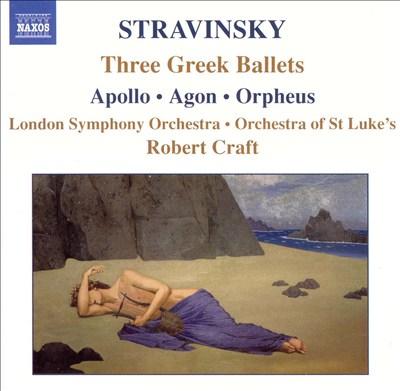 Stravinsky: Three Greek Ballets (Apollo, Agon, Orpheus)