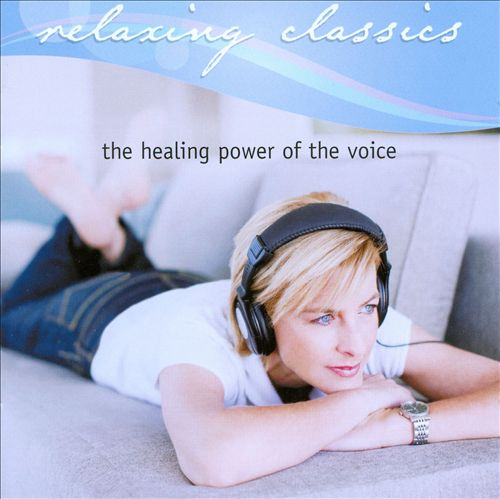 Relaxing Classics: The Healing Power of the Voice
