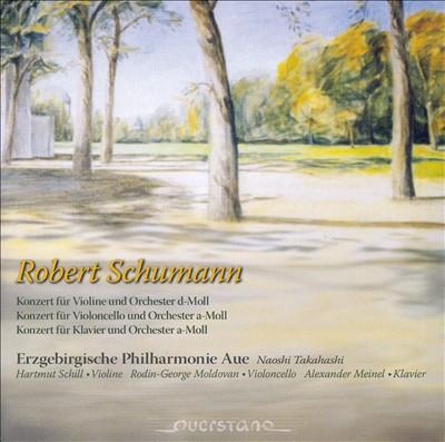 Robert Schumann Konzert für Violine und Orchester; Konzert für Violoncello und Orchester; Konzert für Klavier und Orc