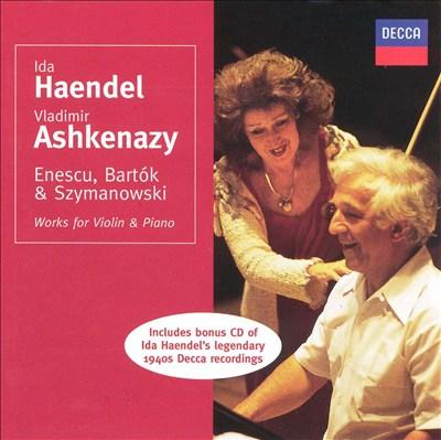 Enescu, Bartók, Szymanowski: Works for Violin & Piano