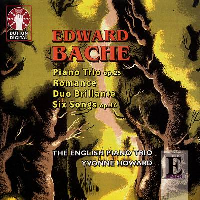 Edward Bache: Piano Trio Op. 25; Romance; Duo Brillante; Six Songs Op. 16