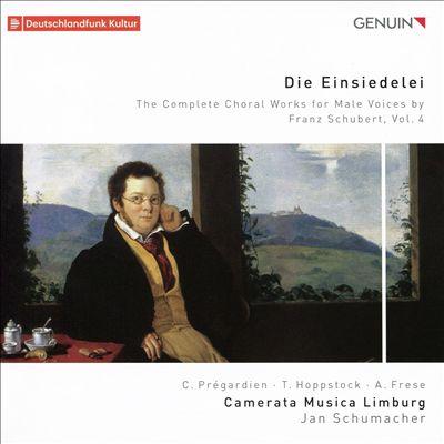 Die Einsiedelei: The Complete Choral Works for Male Voices by Franz Schubert, Vol. 4