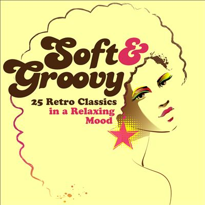 Soft & Groovy: 25 Retro Classics in a Relaxing Mood