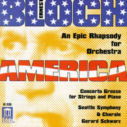 Bloch: America, An Epic Rhapsody; Concerto Grosso