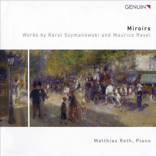 Miroirs: Works by Karol Szymanowski and Maurice Ravel