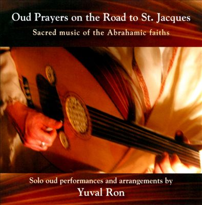 Oud Prayers On the Road To St. Jacques: Sacred Music of the Abrahamic