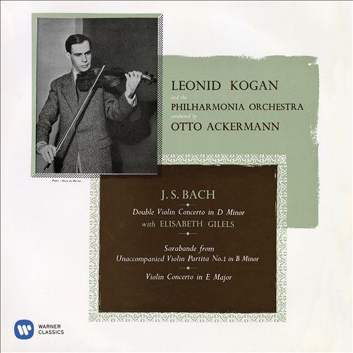 J.S. Bach: Double Violin Concerto in D minor; Sarabande from Partita No. 1; Violin Concerto in E major