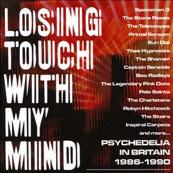 Losing Touch with My Mind: Psychedelia in Britain 1985-1990