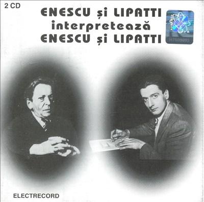 Enescu si Lipatti Interpreteaza Enescu si Lipatti