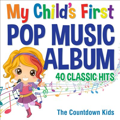 My Child's First Pop Music Album: 40 Classic Hits