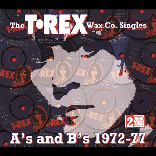 The T. Rex Wax Co. Singles: A's and B's 1972-77