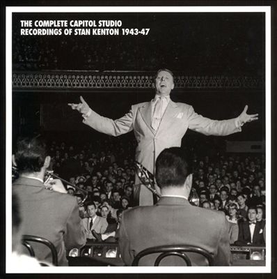 The Complete Capitol Studio Recordings of Stan Kenton 1943-1947