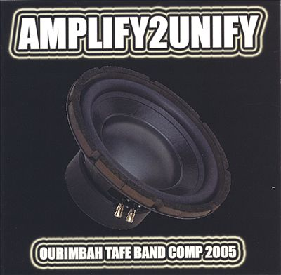 AMPLIFY2UNIFY: Ourimbah Tafe Band Competition 2005
