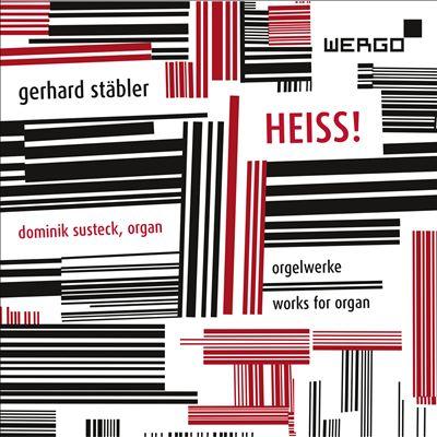 Gerhard Stäbler: Heiss! - Orgelwerke