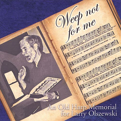 Weep Not for Me: An Old Harp Memorial for Larry Olszewski