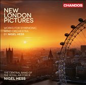 New London Pictures: Works for Symphonic Wind Orchestra by Nigel Hess