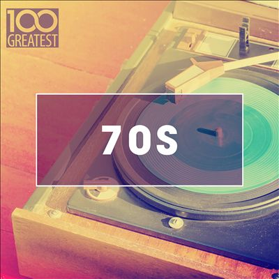 100 Greatest 70s: Golden Oldies from the Seventies