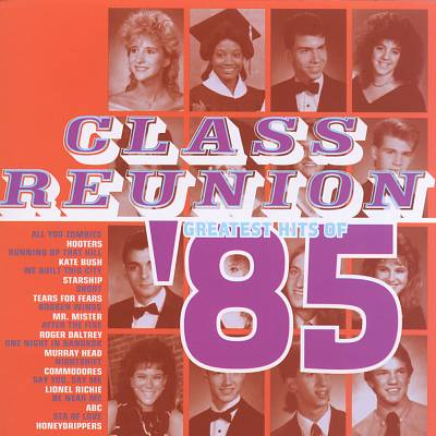 Class Reunion: The Greatest Hits of 1985