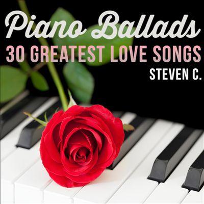 Piano Ballads: 30 Greatest Love Songs