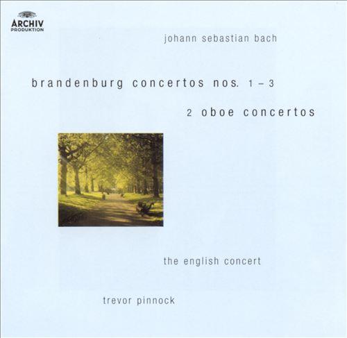 Bach: Brandenburg Concertos Nos. 1-3; Two Oboe Concertos