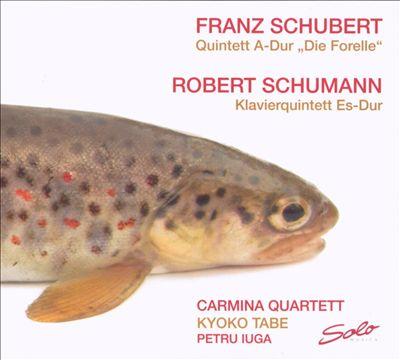 "Schubert: Quintett A-Dur ""Die Fiorelle""; Robert Schumann: Klavierquintett Es-Dur"