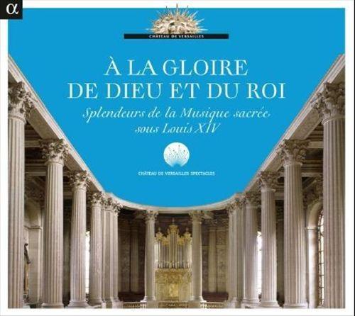 À la Gloire de Dieu et du Roi: Splendeurs de la Musique Sacrée sous Louis XIV