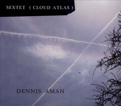 Dennis Aman: Sextet (Cloud Atlas)
