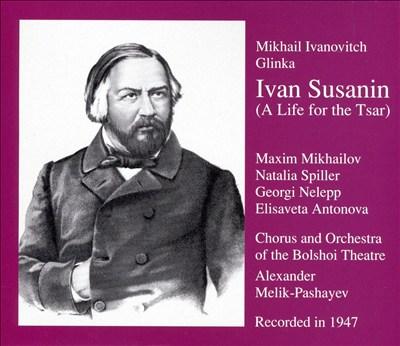 Mikhail Ivanovitch Glinka: Ivan Susanin (A LIFE FOR THE TSAR)