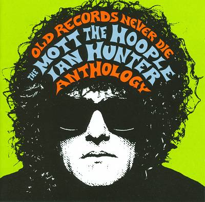 Old Records Never Die: The Mott the Hoople/Ian Hunter Anthology