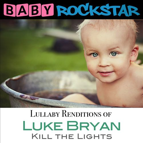 Lullaby Renditions of Luke Bryan: Kill the Lights