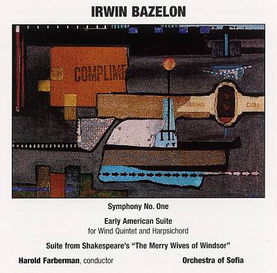 Irwin Bazelon: Symphony No. One; Early American Suite; Suite from Shakespeare's The Merry Wives of Windsor