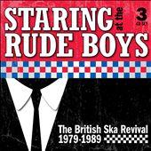 Staring at the Rude Boys: The British Ska Revival 1979-1989