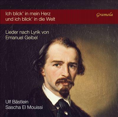 Ich blick' in mein Herz und ich blick' in die Welt: Lieder nach Lyrik von Emanuel Geibel
